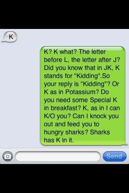 Going To Say This Next Time Someone Texts Me K