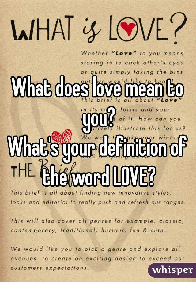 What Does Love Mean To You Whats Your Definition Of The Word Love