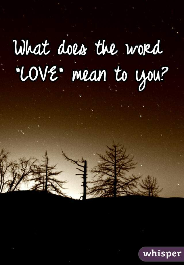 What Does The Word Love Mean To You