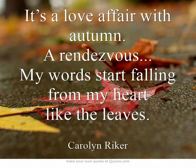 Its A Love Affair With Autumn A Rendezvous My Words Start Falling From My Heart Like The Leaves