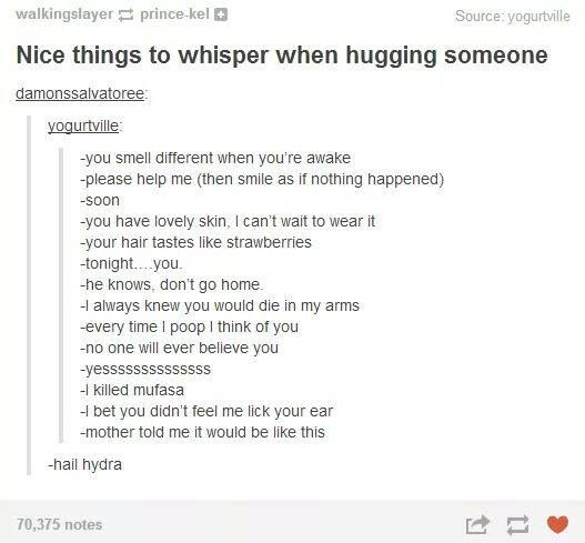 Hahaha Nice Things To Whisper To Someone While Hugging Them To Creep Them Out