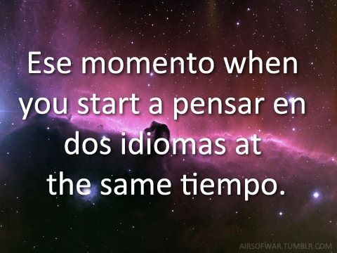 Translatedthat Moment You Start To Think In Both Languages At The Same Time Funny Quotes In Spanishenglish