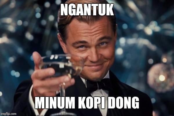 Leonardo Dicaprio Cheers Meme Ngantuk Minum Kopi Dong Image Tagged In Memesleonardo
