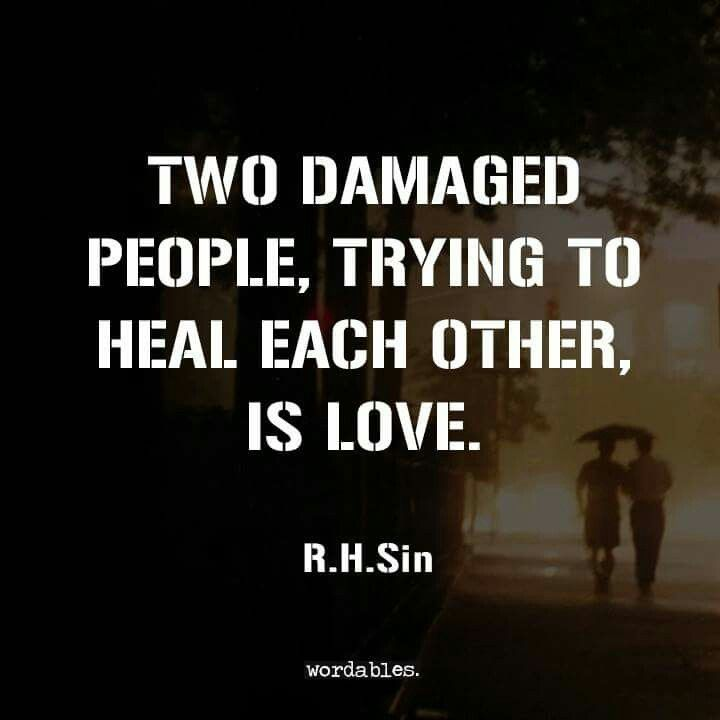 Two Damaged People Trying To Heal Each Other Is Love Wordables Word Pord