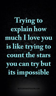 Trying To Explain How Much I Love You Is Like Trying To Count The Stars You