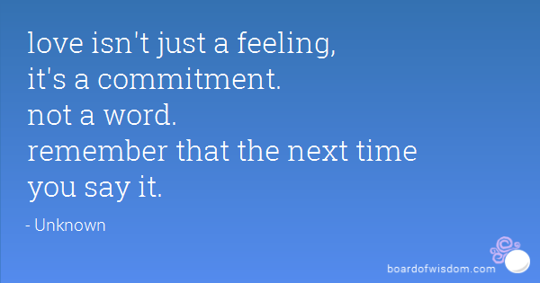Love Isnt Just A Feeling Its A Commitment Not A Word Remember That The Next Time