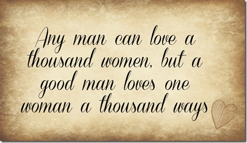 Any Man Can Love A Thousand Women But A Good Man Loves One Woman A