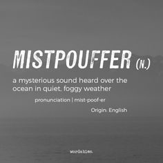 Beautiful Words To Describe Weather Youve Never Heard Of But Are Already In Love With Mistpouffer The Mysterious Sound Heard Of The Ocean In Quite