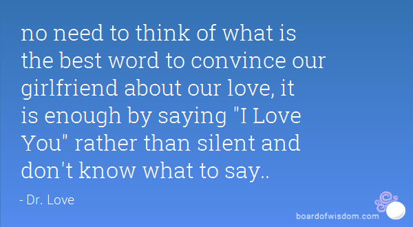 No Need To Think Of What Is The Best Word To Convince Our Girlfriend About Our Love It Is Enough By Saying I Love You Rather Than Silent And Dont Know