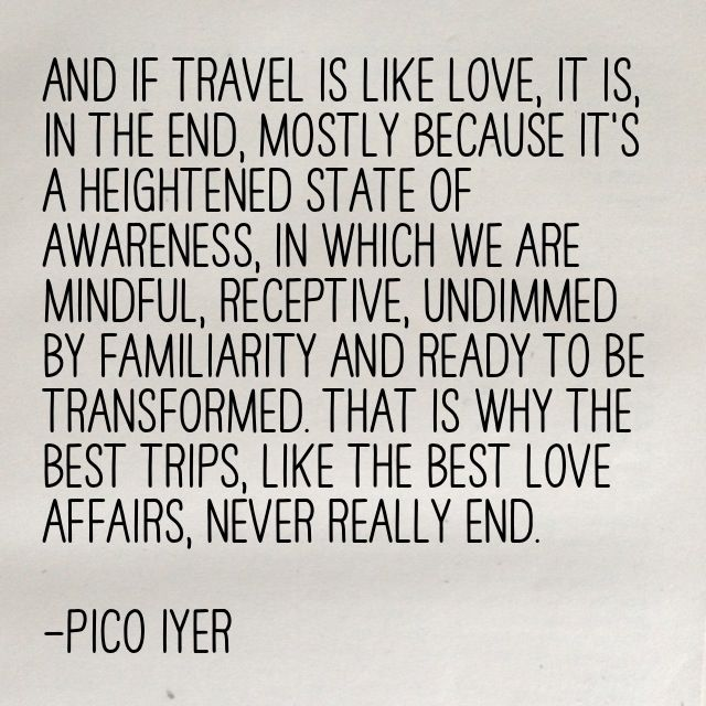 The Best Trips Like The Best Love Affairs Never Really End