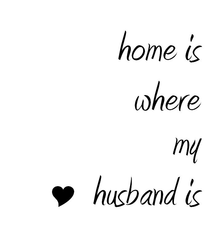 Home Is Where My Husband Is Love Quote Husband Quote Home Quote Amienne Font
