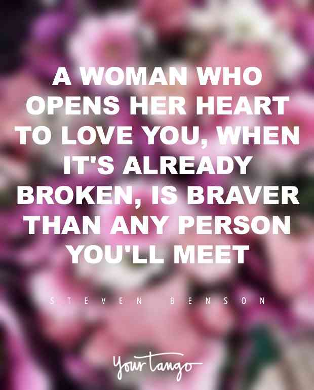 A Woman Who Opens Her Heart To Love You When Its Already Broken Is Ver Than Any Person Youll Meet