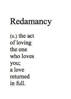 Redamancy Redamancy Is Distinguished From Most Of The Other Words About Love In That It Is One Of The Few That Specifies Reciprocity Nice If You Find It