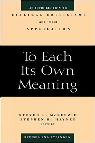 To Each Its Own Meaning Revised And Expanded An Introduction To Biblical Criticisms And Their Application Steven L Mckenzie Stephen R Haynes