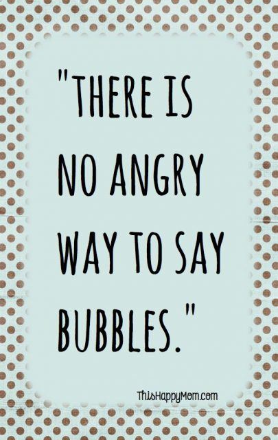 There Is No Angry Way To Say Bubbles Funny Positive Quotesfunny