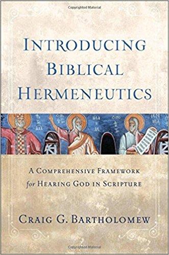 Introducing Biblical Hermeneutics A Comprehensive Framework For Hearing In Scripture Craig G Bartholomew  Amazon Com Books