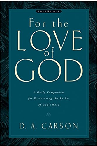 For The Love Of A Daily Companion For Discovering The Riches Ofs Word Volume  D A Carson  Amazon Com Books