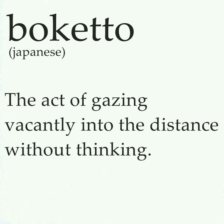 Vocab Boketto Japanese The Act Of Gazing Vacantly Into The Distance Without Thinking