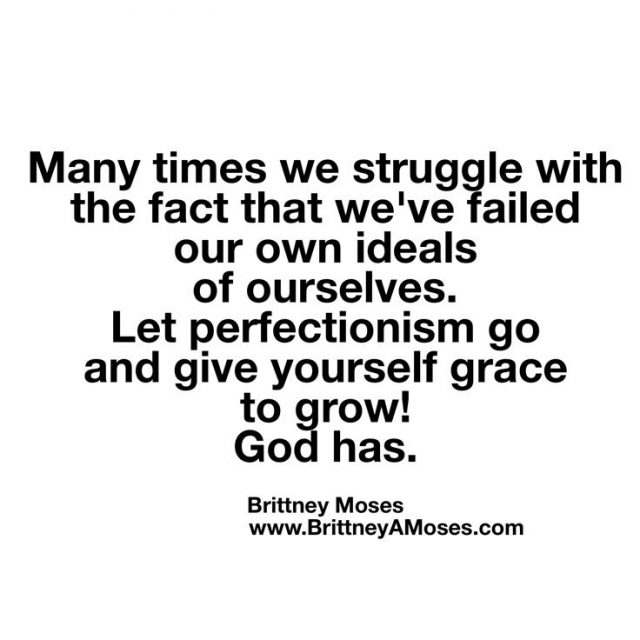 Let Perfection Go And Give Yourself Grace To Grow Through Your Imperfections Brittney Moses