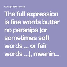 The Full Expression Is Fine Words Butter No Parsnips Or Sometimes Soft Words Or Fair Words Meaning That Words Alone Are Useless