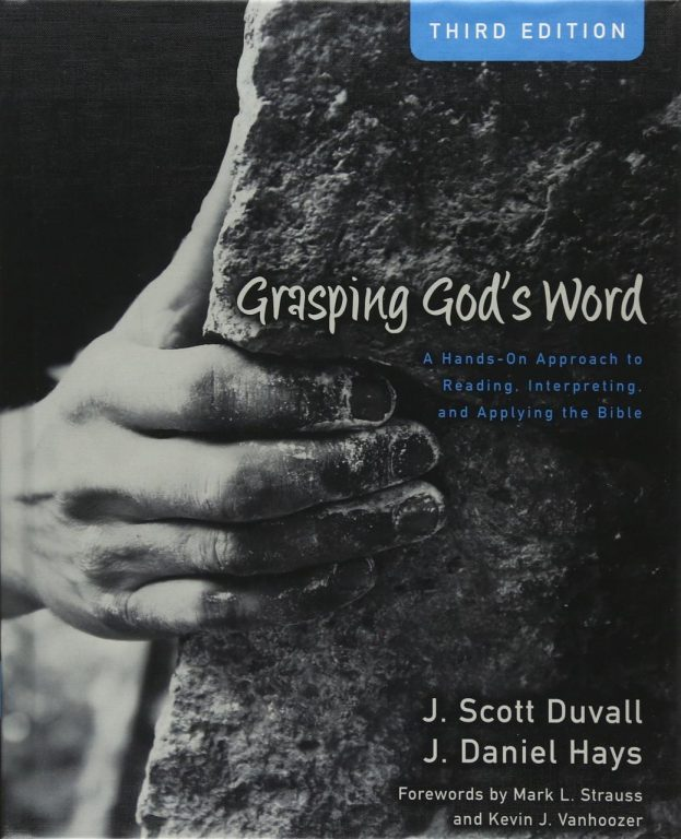 Graspings Word A Hands On Approach To Reading Interpreting And Applying The Bible J Scott Duvall J Daniel Hays Kevin J Vanhoozer And Mark L