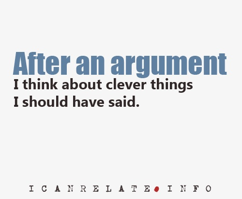 All The Time But Not Just Arguments Even When I Try To Say Something