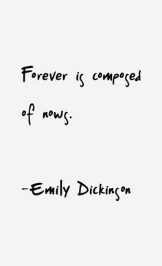 Forever Is Composed Of Nows Emilyinson Quote
