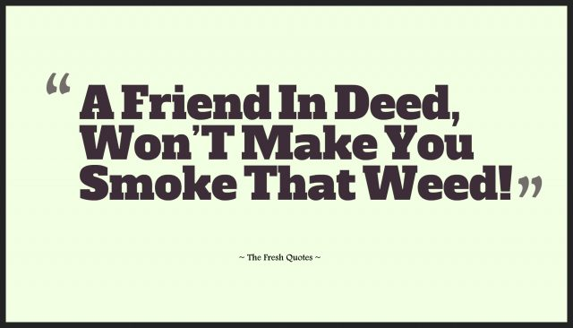Anti Drugs Slogans A Friend In Deed Wont Make You Smoke That