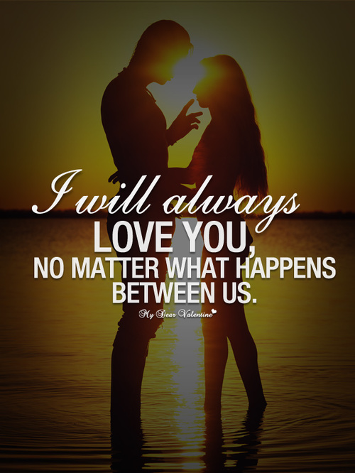 I Will Always Love You No Matter What Happens Between Us