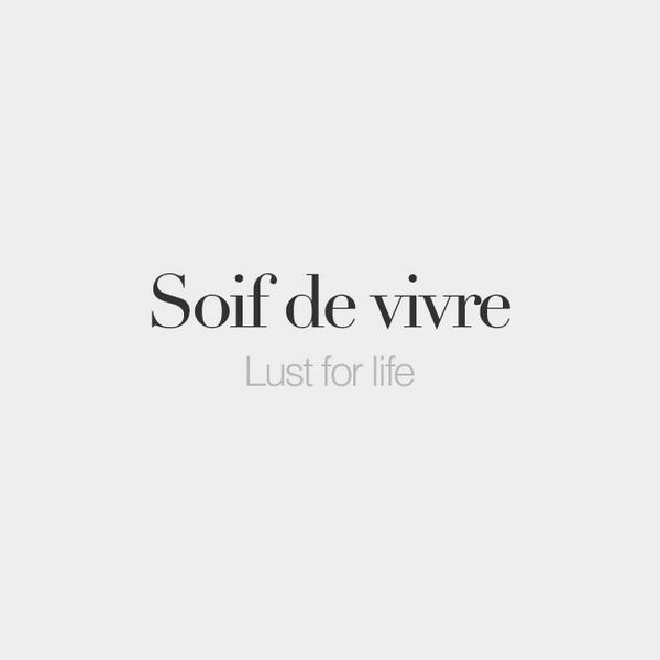 French Words On Twitter Soif De Vivre Feminine Word For Life Swaf D C  Viv Ca  Frenchwords Http T Co Xjnxwdzwe