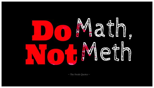 Anti Drugs Slogans Do Math Not Meth