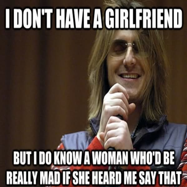 I Dont Have A Girlfriend But I Do Know A Woman Whod