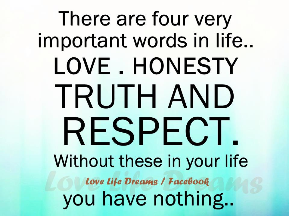 There Are Four Very Important Words In Life Love Honesty Truth And Respect