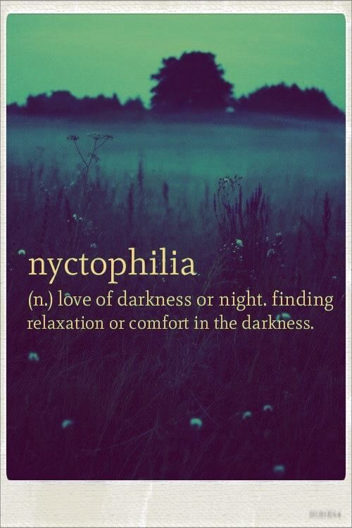 Nyctophilia Love Of Darkness Or Night Finding Relaxation Or Comfort In The Darkness This Is Me Word