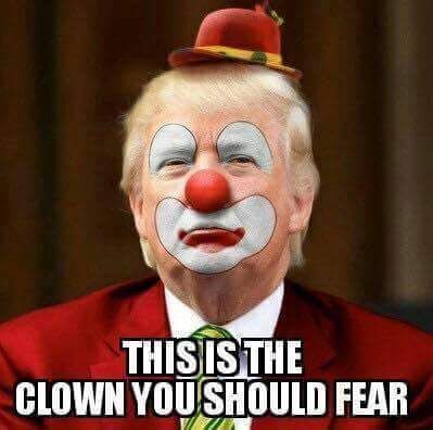 I Am Not Afraid Of Clowns But This Is A Clown We All Should Fear
