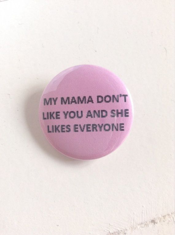 My Mama Dont Like You And She Likes Everyone Justin Bieber Love Yourself Lyrics Pinback Button