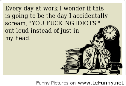 Every Day At Work Funny Sayings About