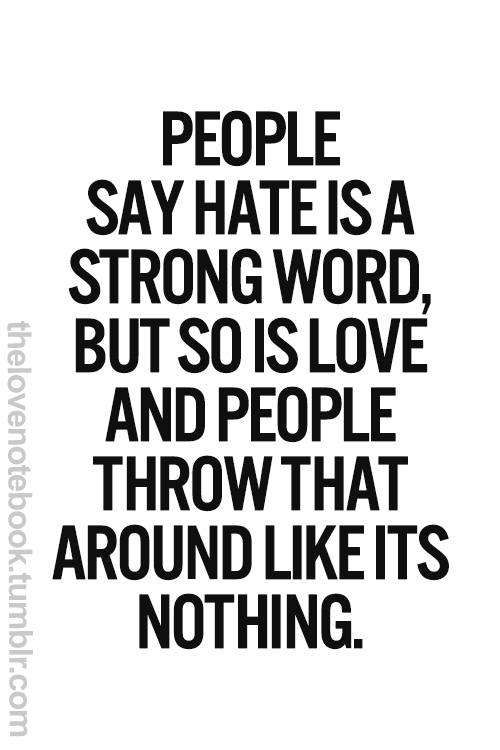 People Say That Is A Strong Word But So Is Love And