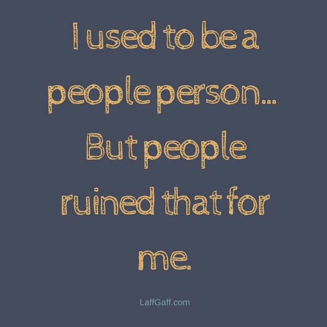 Funny Sayings I Used To Be A People Person