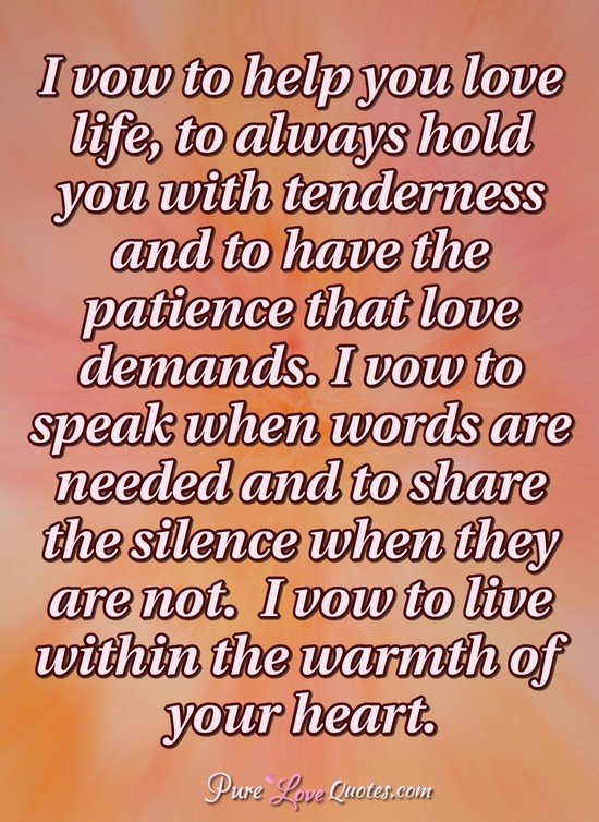 I Vow To Help You Love Life To Always Hold You With Tenderness And To