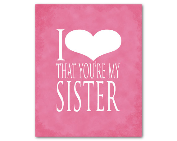 Items Similar To Wall Art I Love That You Are My Sister Typography Print Family Gift Room Decor Sister Love Big Little Sister Gift Gift For Her