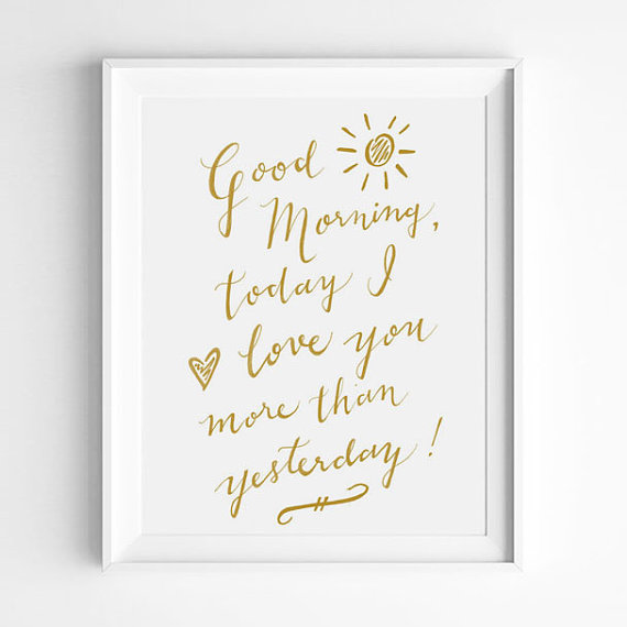 Good Morning Today I Love You More Than Yesterdayigraphy Print Nursery Decor Typographic Print Word Art Wall Quote Gold White