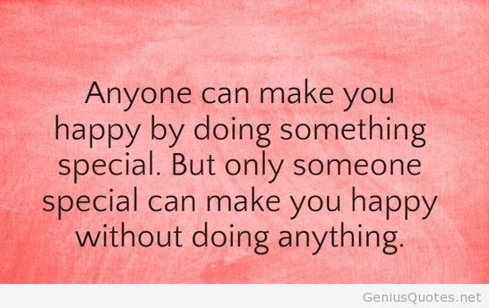 Impressive Beautiful Quotes Love Anyone Can Make You Happy By Doing Something Special Only Someone Without