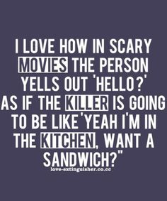 Love Awesome Fabulous Thing Quotes Funny Sayings Scary Movie The Person Yells Out Hello Killer Be