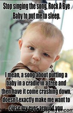 Marvelous Ideas Funny Quotes For Kids Perfect Finishing Stop Singing The Song Rock A Bye Baby