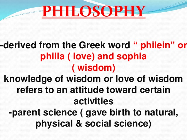 Philosophy Derived From The Greek Word Philein Or Philla Love And