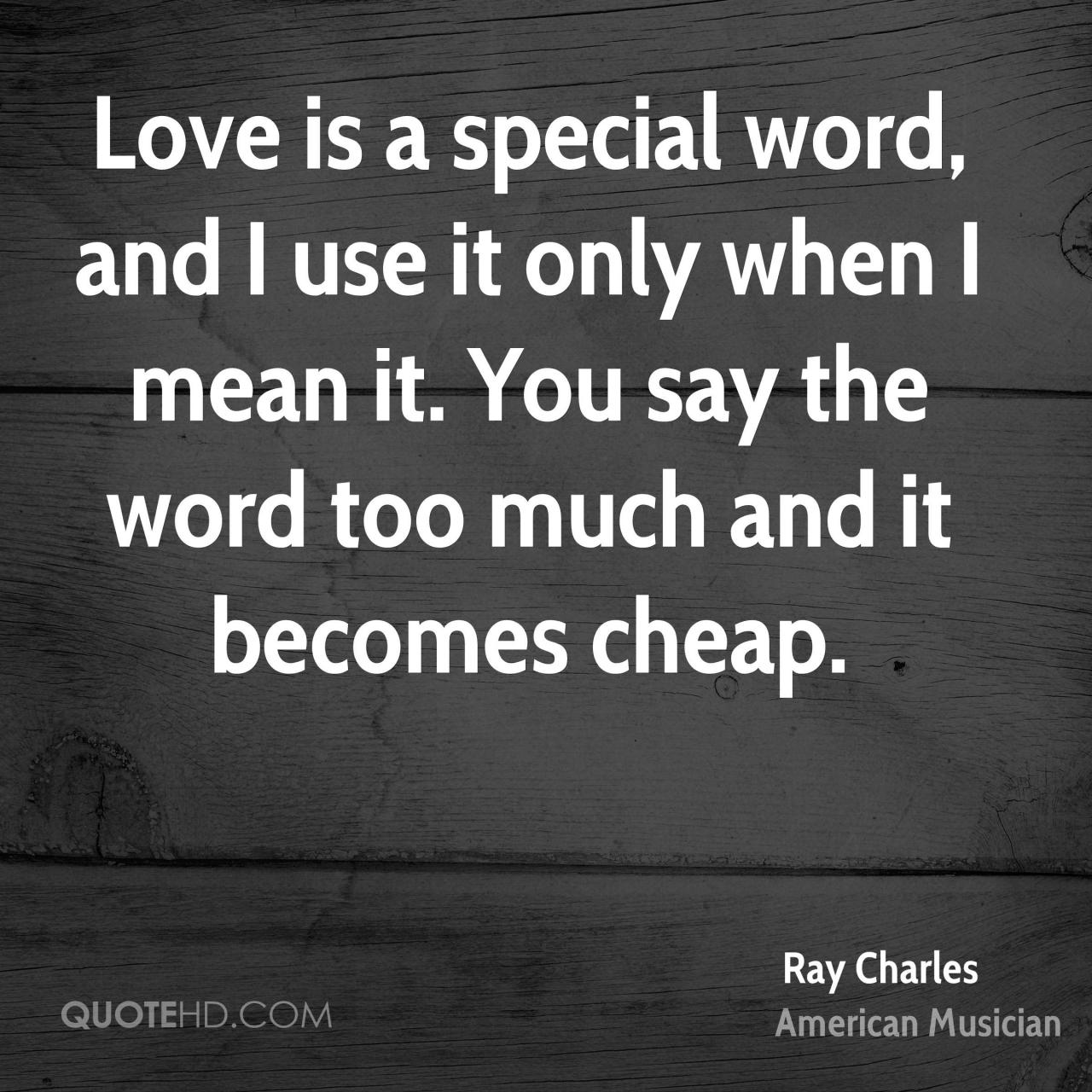 Love Is A Special Word And I Use It Only When I Mean It
