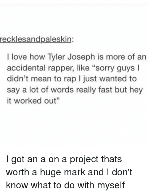 Love Memes And Rap Recklesandpaleskin I Love How Tyler Joseph Is More