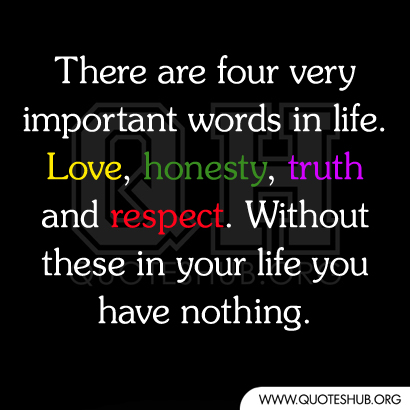 There Are Four Very Important Words In Lifelovehonestytruth And Respect