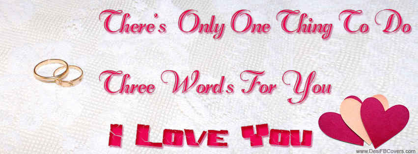 Theres Only One Thing To Do Three Words For You I Love You Timeline Cover
